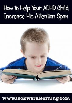 "How to Increase Attention Span in ADHD Kids from Look! We're Learning! - ""1) Encourage them to take notes. 2) Stimulate their senses. 3) Used timed focus sessions."""