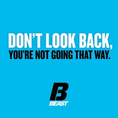 """Don't Look Back, You're Not Going That Way."" #Fitness #Workout #Motivation"