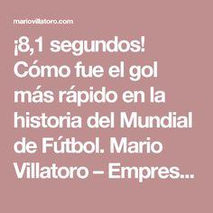 ¡8,1 segundos! Cómo fue el gol más rápido en la historia del Mundial de Fútbol. Mario Villatoro – Empresario salvadoreño en Costa Rica
