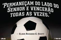 """""""Permaneçam do lado do Senhor e vencerão todas as vezes"""" -Élder Richard G. Scott #SUD #LDS Português"""