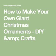 How to Make Your Own Giant Christmas Ornaments - DIY & Crafts