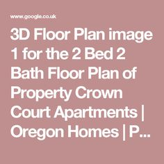 3D Floor Plan image 1 for the 2 Bed 2 Bath Floor Plan of Property Crown Court Apartments | Oregon Homes | Pinterest | Apartments