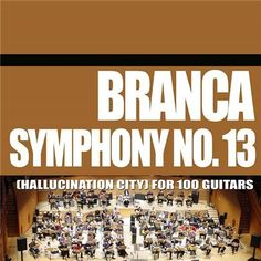 glenn branca - symphony no. 13 (hallucination city) for 100 guitars (cd) [alp100cd] - - : Experimedia, Exceptional Independent Music Sales
