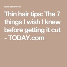 Thin hair tips: The 7 things I wish I knew before getting it cut - TODAY.com