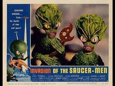 Invasion of the Saucer Men ~this scared the bejeezus outta me when I was a kid! It's so corny now!