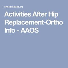 Activities After Hip Replacement-OrthoInfo - AAOS