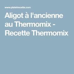 Aligot à l'ancienne au Thermomix - Recette Thermomix