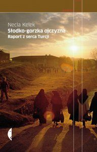 """READ! Necla Kelek """"Slodko-gorzka ojczyzna. Raport z serca Turcji"""" (PL)"""