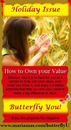 What's the number one reason why you don't charge what you deserve, don't sell your products, procrastinate starting your business or are underpaid? Your hidden doubt about your value. Learn how to OWN your value, sister! In this inspiring holiday issue of Butterfly You! magazine at http://mariamar.com/butterflyu/