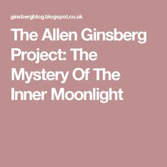 The Allen Ginsberg Project: The Mystery Of The Inner Moonlight