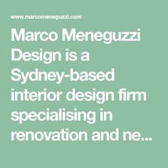 Marco Meneguzzi Design is a Sydney-based interior design firm specialising in renovation and new builds in the residential sector.