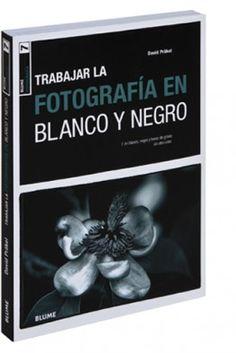 Trabajar la fotografía en blanco y negro : f. en blanco, negro y tonos de grises sin otro color / David Prak̃el