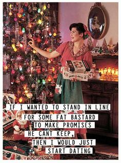 If I wanted to stand in line for some fat bastard.. I'd just start dating - vintage retro funny quote