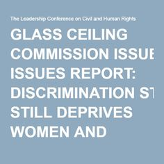 GLASS CEILING COMMISSION ISSUES REPORT: DISCRIMINATION STILL DEPRIVES WOMEN AND MINORITIES OF OPPORTUNITIES  http://www.civilrights.org/monitor/vol8_no1/art7.html?referrer=https://www.google.com/