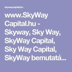 www.SkyWay Capital.hu - Skyway, Sky  Way, SkyWay Capital, Sky Way Capital, SkyWay bemutatása, SkyWay regisztráció, SkyWay részvény,SkyWay technológia, SkyWay Eco Techno Park, SkyWay hírek,Rail SkyWay húrvasút megrendelések