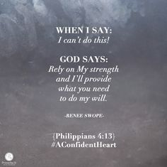 """When I Say: """"My life is too hard,"""" God Says: """"I want to help you."""" When I Say: """"I can't do this!"""" God Says: """"Rely on My strength and you can do all I've asked you to do."""" -@reneeswope"""