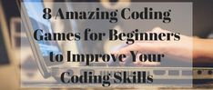Coding Games for Beginners to Improve Your Coding Skills