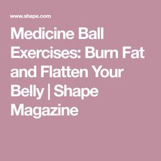 Medicine Ball Exercises: Burn Fat and Flatten Your Belly | Shape Magazine