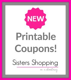 New Printable Coupons! - Sisters Shopping on a Shoestring
