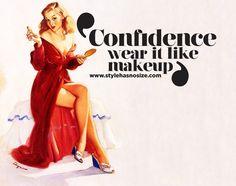 Confidence, wear it like make up!