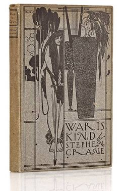 War is Kind.  Crane, Stephen. NY: Frederick A. Stokes, 1899. Illustrated by Will Bradley. Printed on blue paper. 8vo. Original blue boards, upper cover with Bradley design printed in black.