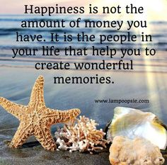 Happiness is not the amount of money you have. It is the people in your life that help you to create wonderful memories - that NO MONEY CAN BUY! Amazing Quotes, Great Quotes, Inspirational Quotes, Motivational Quotes, Change Quotes, Quotes To Live By, Happy Quotes, Me Quotes, Happiness Quotes