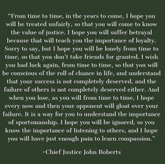 Supreme Court Chief Justice John Roberts delivered an unconventional commencement address at his son's ninth-grade graduation Cool Words, Wise Words, Chief Justice Roberts, Character Meaning, Joe Scarborough, Funny Watch, You Are Perfect, Knowing God, Faith Quotes