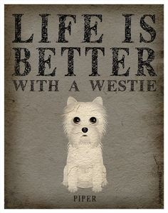 Life is Better with a Westie Art Print 11x14  by DogsIncorporated, $29.00