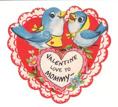 "This die-cut vintage Valentine has bluebirds with ""Valentine love to Mommy.""  View from the Birdhouse: Weekend Window Shopping at Birdhouse Books"