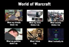 World of Warcraft. LOL. Truth.