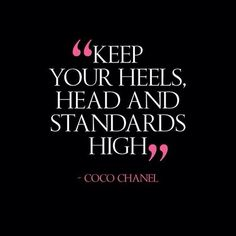 """Keep your heels, head, and standards high."" Coco Chanel Words of Wisdom"