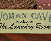Lol. I actually like this. Woman Cave aka Laundry Room Funny Painted Wood Sign