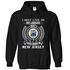 I MAY LIVE IN DELAWARE BUT I WAS MADE IN NEW JERSEY T-SHIRTS, HOODIES, SWEATSHIRT (39.99$ ==► Shopping Now)