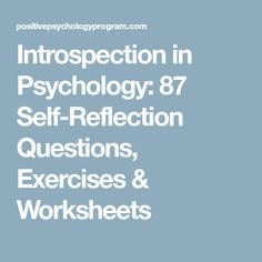 Introspection in Psychology: 87 Self-Reflection Questions, Exercises & Worksheets Reflection Questions, School Psychology, Getting To Know You, Helping People, Knowing You, Worksheets, Self, Mindfulness, This Or That Questions
