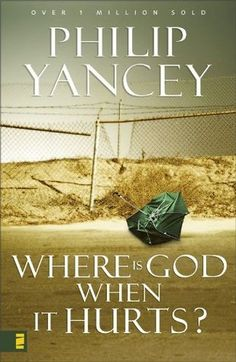 Where Is God When It Hurts? by Philip Yancey-- i want to read this!
