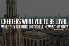 Visit http://4uquotesru.com/ for more quotes, quotations, message, love quotes, quote of the day, and more. CLICK TO ENJOY READING PLUS BONUS OF LESSONS IN LIFE.  Quote: Cheaters want you to be loyal while they are being unfaithful. How is that fair?