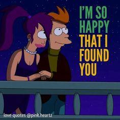 Im So Happy I Found You love love quotes quotes quote cartoons in love love quote instagram quotes futurama