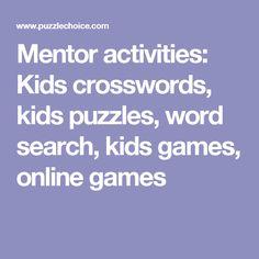 Mentor activities: Kids crosswords, kids puzzles, word search, kids games, online games