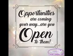 Opportunities are coming your way... Are you open to them?  #wordsofwisdom https://video.buffer.com/v/57f724f65e17893f73f8eee1