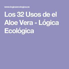 Los 32 Usos de el Aloe Vera - Lógica Ecológica                                                                                                                                                                                 Más