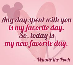 """""""Any day spent with you is my favorite day."""" 