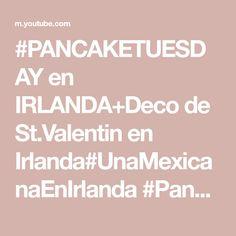 #PANCAKETUESDAY en IRLANDA+Deco de St.Valentin en Irlanda#UnaMexicanaEnIrlanda #PancakeDayIreland - YouTube Pancake Day, Deco, Youtube, Ireland, Decor, Deko, Decorating, Youtubers, Decoration