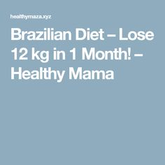 Brazilian Diet – Lose 12 kg in 1 Month! – Healthy Mama