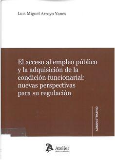 Arroyo Yanes, Luis Miguel: Acceso al empleo público y la adquisición de la condición funcionarial: nuevas perspectivas para su regulación. Barcelona : Atelier, 2015, 174 p.