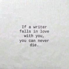 I'm a writer. I like to think this is true for my husband. Quotes Literature, Writer Quotes, Poetry Quotes, Book Quotes, Words Quotes, Wise Words, Me Quotes, Sayings, Pretty Words