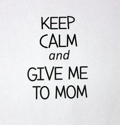 Funny Toddler Shirt Keep Calm and give me to Mom by PolkaDautz, $14.00