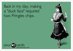 Back in my day, making a 'duck face' required two Pringles chips.