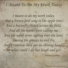 I meant to do my work today . Brown Bird, Special Quotes, Work Today, Word Art, Gods Love, Poems, Funny Quotes, Backyard, Wisdom
