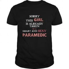 Paramedic - Sorry this girl is already taken by a smart and sexy Paramedic T-shirt - #sweatshirt #best hoodies. ORDER NOW => https://www.sunfrog.com/Jobs/Paramedic-Sorry-this-girl-is-already-taken-by-a-smart-and-sexy-Paramedic-T-shirt-Black-Guys.html?60505