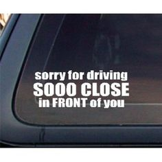 Sorry For Driving Sooo Close In FRONT of You Car Decal / Sticker   $2.92
